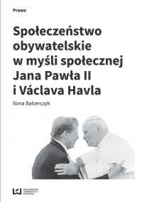Społeczeństwo obywatelskie w myśli społecznej Jana Pawła II i Vaclava Havla - Ilona Balcerczyk - ebook