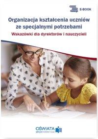 Organizacja kształcenia uczniów ze specjalnymi potrzebami. Wskazówki dla dyrektorów i nauczycieli