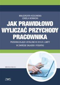 Jak prawidłowo wyliczać przychody pracownika przekraczające ustalone  w 2016 r. limity w zakresie składek i podatku - Małgorzata Kozłowska - ebook