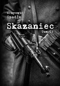 Skazaniec. Tom IV Czapki z głów! - Krzysztof Spadło - ebook