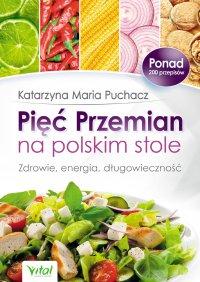 Pięć Przemian na polskim stole. Zdrowie, energia, długowieczność - Katarzyna Maria Puchacz - ebook