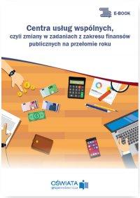 Centra usług wspólnych, czyli zmiany w zadaniach z zakresu finansów publicznych na przełomie roku