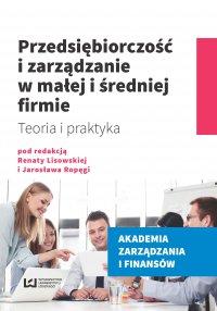 Przedsiębiorczość i zarządzanie w małej i średniej firmie. Teoria i praktyka - Renata Lisowska - ebook