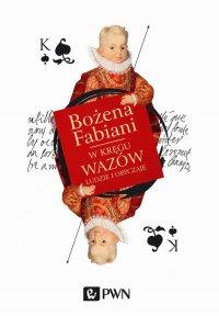 W kręgu Wazów. Ludzie i obyczaje - Bożena Fabiani - ebook