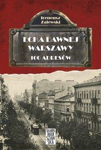 Echa dawnej Warszawy. 100 adresów