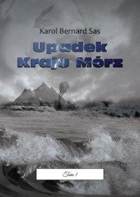 Upadek KrajuMórz. Tom I - Karol Sas - ebook