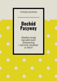 Dochód pasywny - Tomasz Ksobiak - ebook