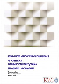 Działalność współczesnych organizacji w kontekście informatyzacji zarządzania, pedagogiki i wychowania