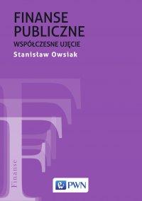 Finanse publiczne. Współczesne ujęcie - Stanisław Owsiak - ebook