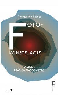 Foto-konstelacje. Wokół Marka Piaseckiego