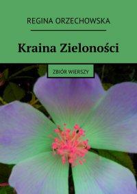 Kraina Zieloności - Regina Orzechowska - ebook
