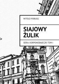 Siajowy Żulik - Witold Pobugg - ebook