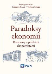 Paradoksy ekonomii. Rozmowy z polskimi ekonomistami - Tadeusz Smuga - ebook