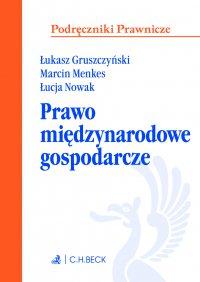 Prawo międzynarodowe gospodarcze - Łukasz Gruszczyński - ebook