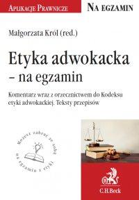 Etyka adwokacka - na egzamin. Tekst ustawy, komentarz, orzecznictwo