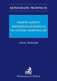 Prawne aspekty implementacji prawa UE do systemu prawnego RP - Artur Trubalski - ebook