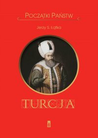 Początki Państw. Turcja - Jerzy S. Łątka - ebook