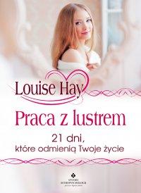 Praca z lustrem. 21 dni, które odmienią Twoje życie - Louise Hay - ebook