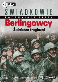 Berlingowcy. Żołnierze tragiczni - Opracowanie zbiorowe - audiobook