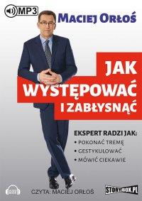 Jak występować i zabłysnąć - Maciej Orłoś - audiobook