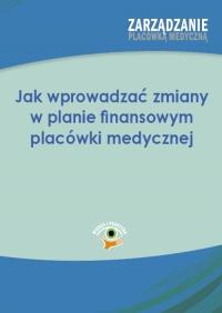 Jak wprowadzać zmiany w planie finansowym placówki medycznej - Zuzanna Świerc - ebook