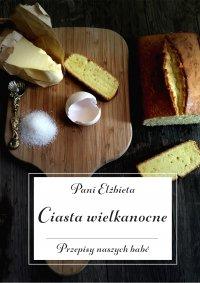 Ciasta wielkanocne. Przepisy naszych babć