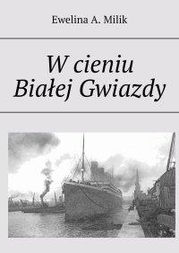 W cieniu Białej Gwiazdy - Ewelina A. Milik - ebook
