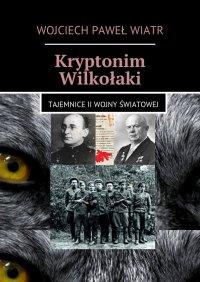 Kryptonim Wilkołaki. Tajemnice II Wojny Światowej