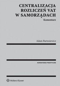 Centralizacja rozliczeń VAT w samorządach. Komentarz - Adam Bartosiewicz - ebook
