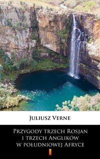 Przygody trzech Rosjan i trzech Anglików w południowej Afryce - Juliusz Verne - ebook