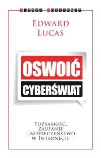 Oswoić cyberświat. Tożsamość, zaufanie i bezpieczeństwo w internecie.