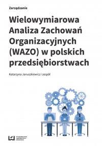 Wielowymiarowa Analiza Zachowań Organizacyjnych (WAZO) w polskich przedsiębiorstwach - Katarzyna Januszkiewicz i zespół - ebook
