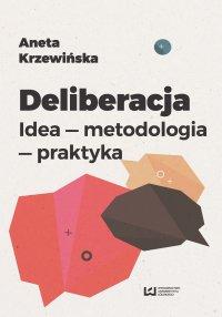 Deliberacja. Idea - metodologia - praktyka - Aneta Krzewińska - ebook