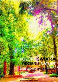 Odcienie natury. Kolory światła - Gniewomir Pieńkowski - ebook