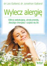 Wylecz alergię. Odkryj zaskakującą, ukrytą prawdę, dlaczego chorujesz i czujesz się źle - dr Leo Galland - ebook