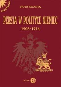 Persja w polityce Niemiec 1906-1914 - Piotr Szlanta - ebook