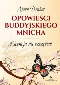 Opowieści buddyjskiego mnicha. Licencja na szczęście - Ajahn Brahm - ebook