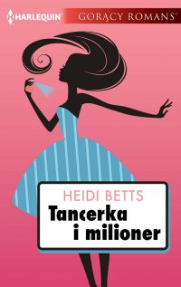 Tancerka i milioner - Heidi Betts - ebook