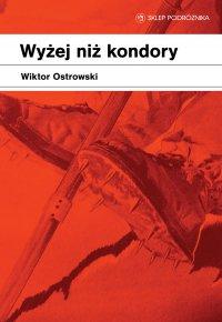 Wyżej niż kondory - Wiktor Ostrowski - ebook