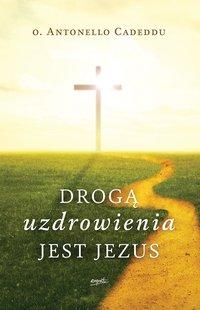Drogą uzdrowienia jest Jezus