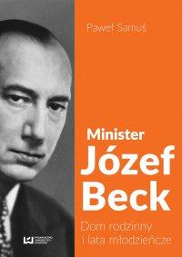 Minister Józef Beck. Dom rodzinny i lata młodzieńcze - Paweł Samuś - ebook