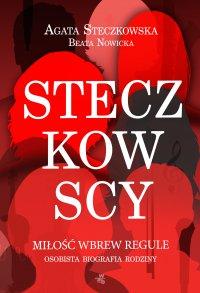 Steczkowscy. Miłość wbrew regule - Agata Steczkowska - ebook