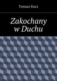 Zakochany wDuchu - Tomasz Kucz - ebook