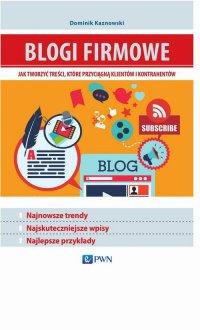 Blogi firmowe. Jak tworzyć treści, które przyciągną klientów i kontrahentów - Dominik Kaznowski - ebook