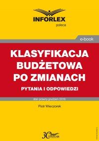 Klasyfikacja budżetowa po zmianach – pytania i odpowiedzi - Piotr Wieczorek - ebook