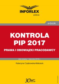 Kontrola PIP w 2017 r. – prawa i obowiązki pracodawcy - Katarzyna Czajkowska-Matosiuk - ebook
