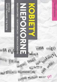 Kobiety niepokorne. Reformatorki – buntowniczki – rewolucjonistki - Izabela Desperak - ebook