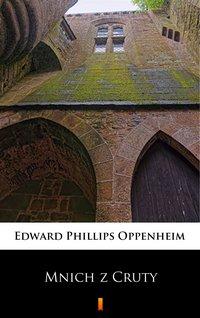 Mnich z Cruty - Edward Phillips Oppenheim - ebook