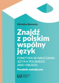 Znajdź z polskim wspólny język. Fonetyka w nauczaniu języka polskiego jako obcego. Poradnik metodyczny - Michalina Biernacka - ebook
