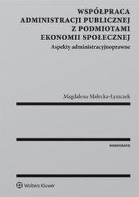 Współpraca administracji publicznej z podmiotami ekonomii społecznej. Aspekty administracyjnoprawne - Magdalena Małecka-Łyszczek - ebook